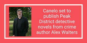 Canelo set to publish Peak District detective novels from crime author Alex Walters