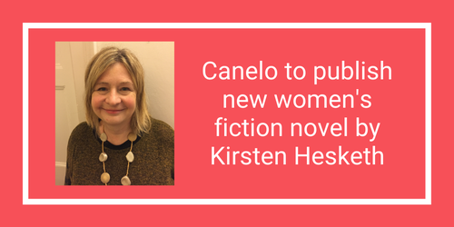 Canelo to publish new women's fiction novel by Kirsten Hesketh